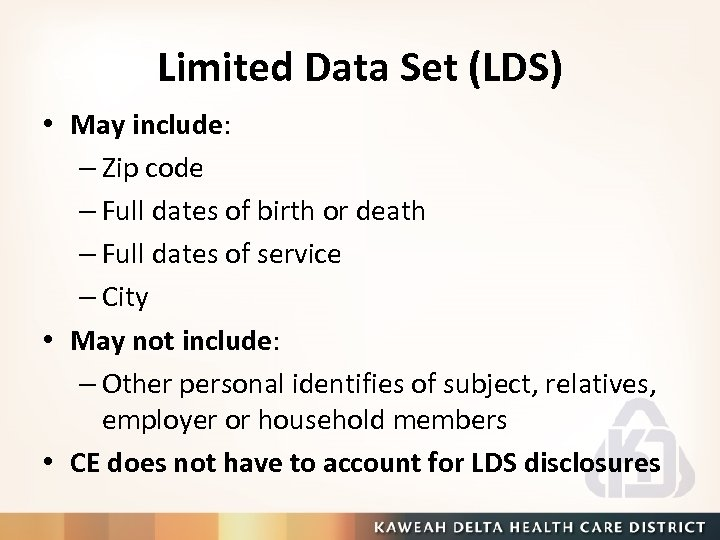 Limited Data Set (LDS) • May include: – Zip code – Full dates of