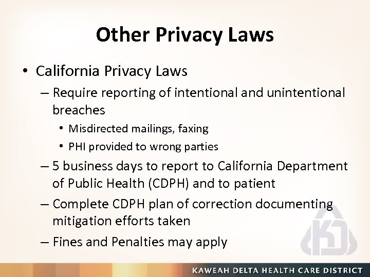 Other Privacy Laws • California Privacy Laws – Require reporting of intentional and unintentional