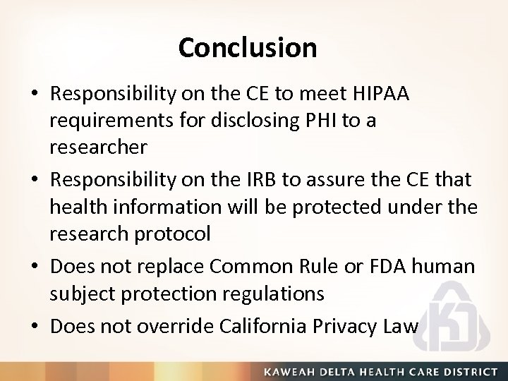 Conclusion • Responsibility on the CE to meet HIPAA requirements for disclosing PHI to