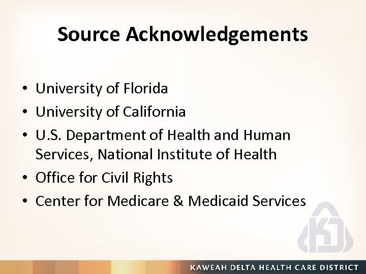 Source Acknowledgements • University of Florida • University of California • U. S. Department