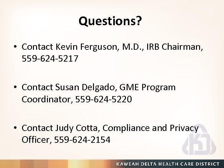 Questions? • Contact Kevin Ferguson, M. D. , IRB Chairman, 559 -624 -5217 •