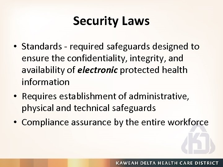 Security Laws • Standards - required safeguards designed to ensure the confidentiality, integrity, and