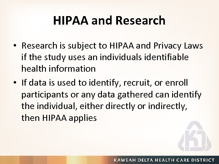 HIPAA and Research • Research is subject to HIPAA and Privacy Laws if the