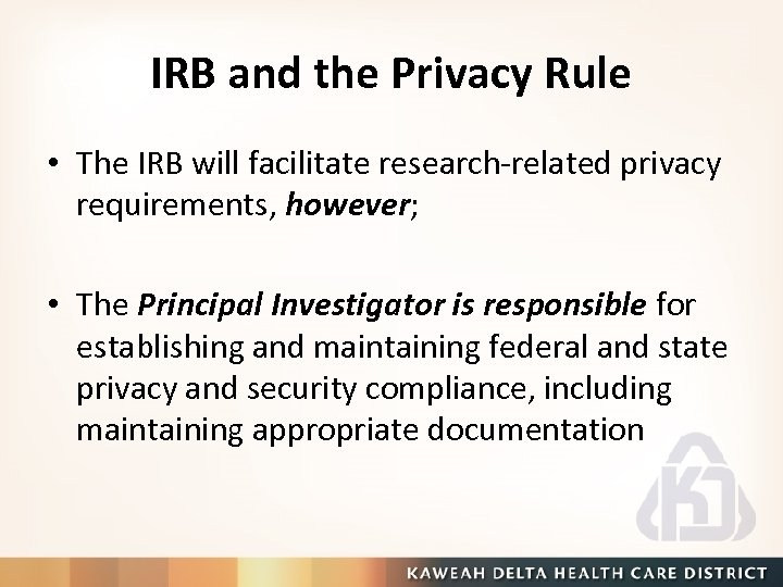 IRB and the Privacy Rule • The IRB will facilitate research-related privacy requirements, however;