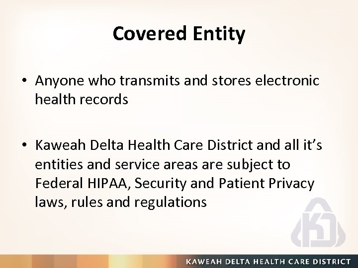 Covered Entity • Anyone who transmits and stores electronic health records • Kaweah Delta