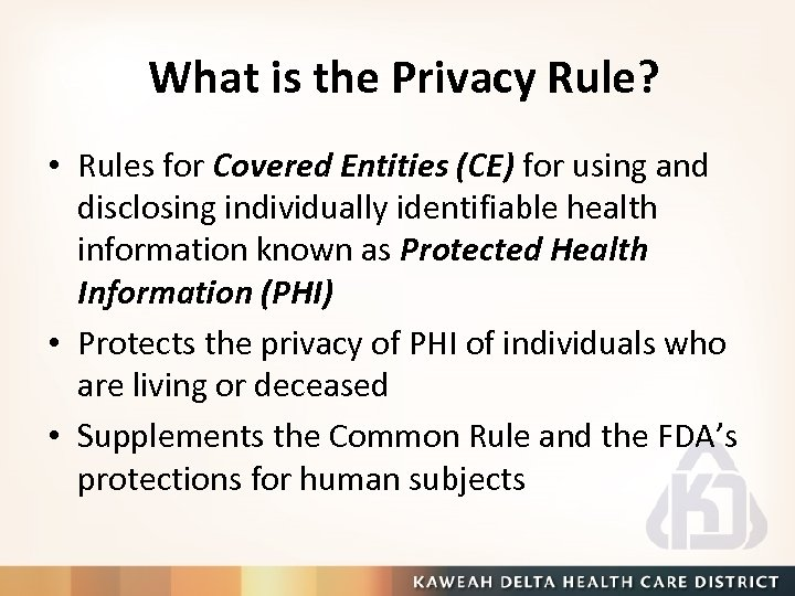 What is the Privacy Rule? • Rules for Covered Entities (CE) for using and