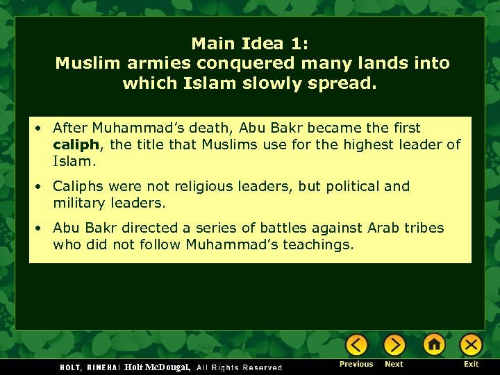 Main Idea 1: Muslim armies conquered many lands into which Islam slowly spread. •
