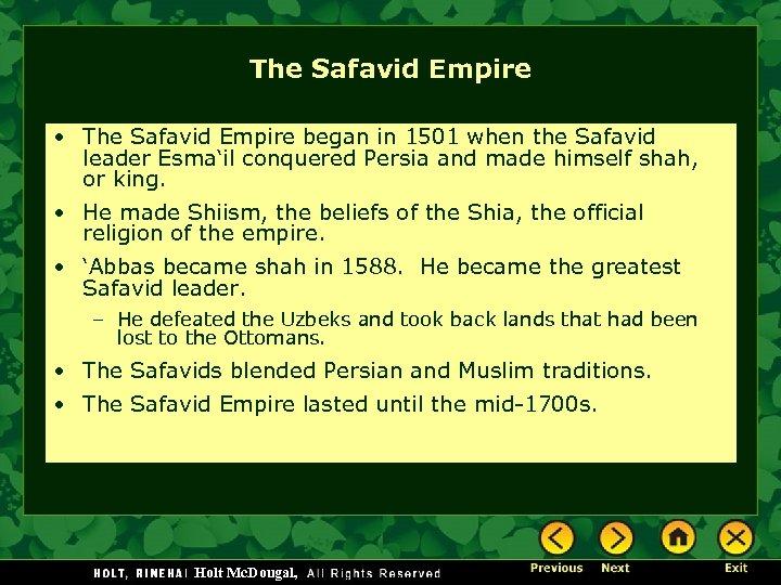 The Safavid Empire • The Safavid Empire began in 1501 when the Safavid leader