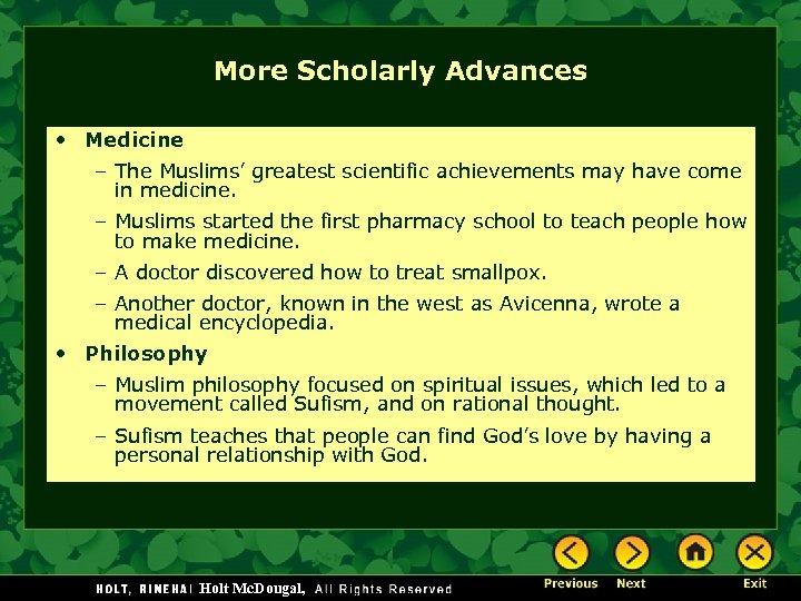 More Scholarly Advances • Medicine – The Muslims' greatest scientific achievements may have come