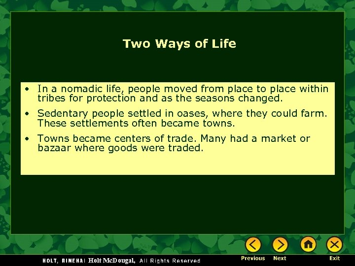 Two Ways of Life • In a nomadic life, people moved from place to