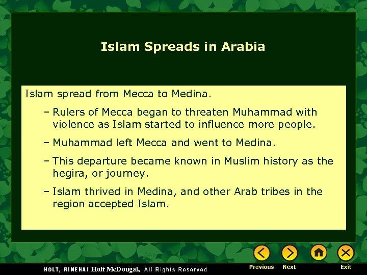 Islam Spreads in Arabia Islam spread from Mecca to Medina. – Rulers of Mecca