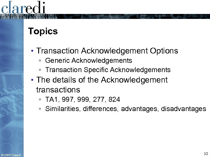 Topics • Transaction Acknowledgement Options ◦ Generic Acknowledgements ◦ Transaction Specific Acknowledgements • The