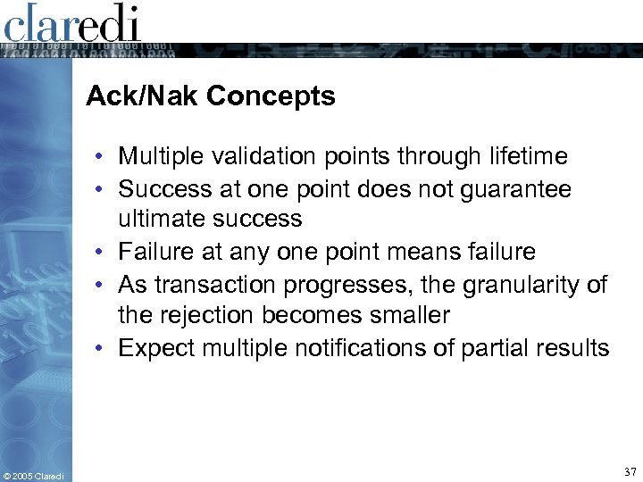 Ack/Nak Concepts • Multiple validation points through lifetime • Success at one point does