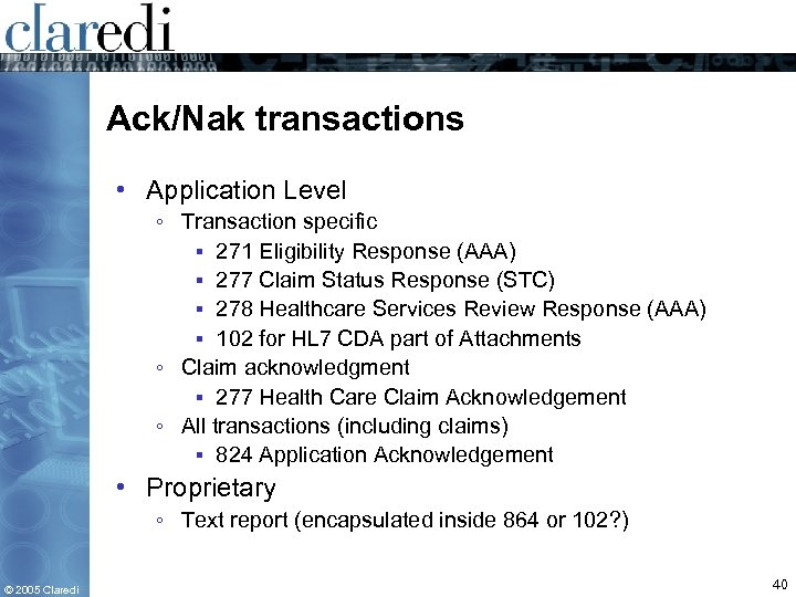 Ack/Nak transactions • Application Level ◦ Transaction specific ▪ 271 Eligibility Response (AAA) ▪