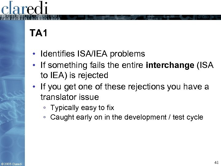 TA 1 • Identifies ISA/IEA problems • If something fails the entire interchange (ISA