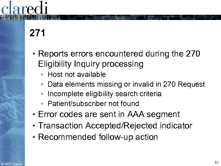 271 • Reports errors encountered during the 270 Eligibility Inquiry processing ◦ ◦ Host