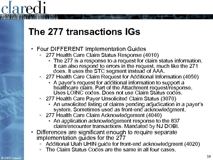 The 277 transactions IGs • Four DIFFERENT Implementation Guides ◦ 277 Health Care Claim