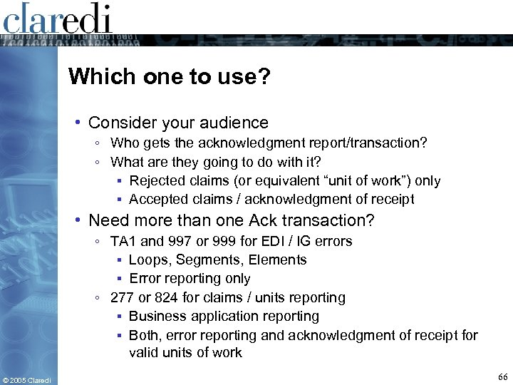 Which one to use? • Consider your audience ◦ Who gets the acknowledgment report/transaction?