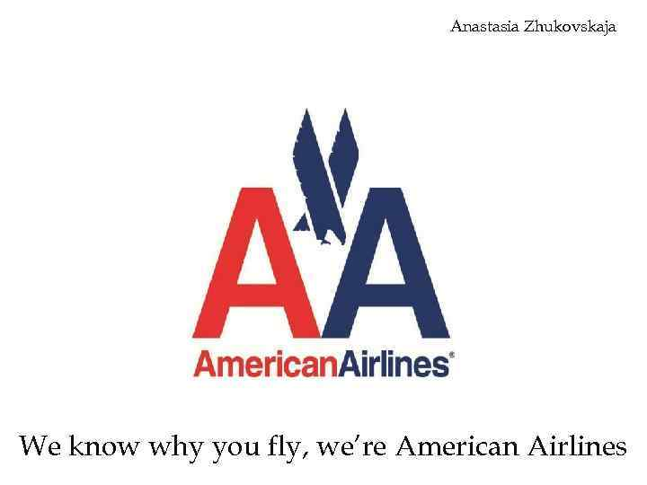 Anastasia Zhukovskaja We know why you fly, we're American Airlines