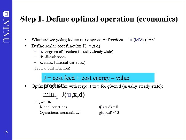 Step 1. Define optimal operation (economics) • • What are we going to use