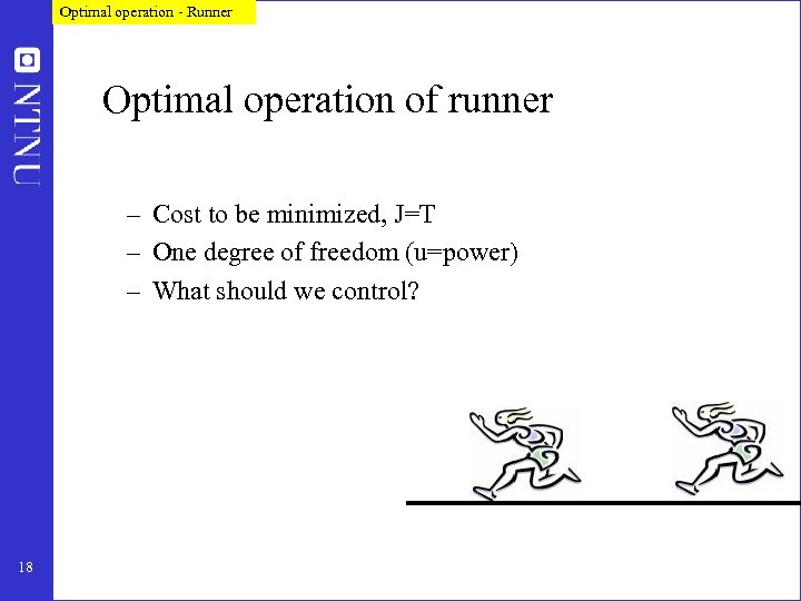 Optimal operation - Runner Optimal operation of runner – Cost to be minimized, J=T