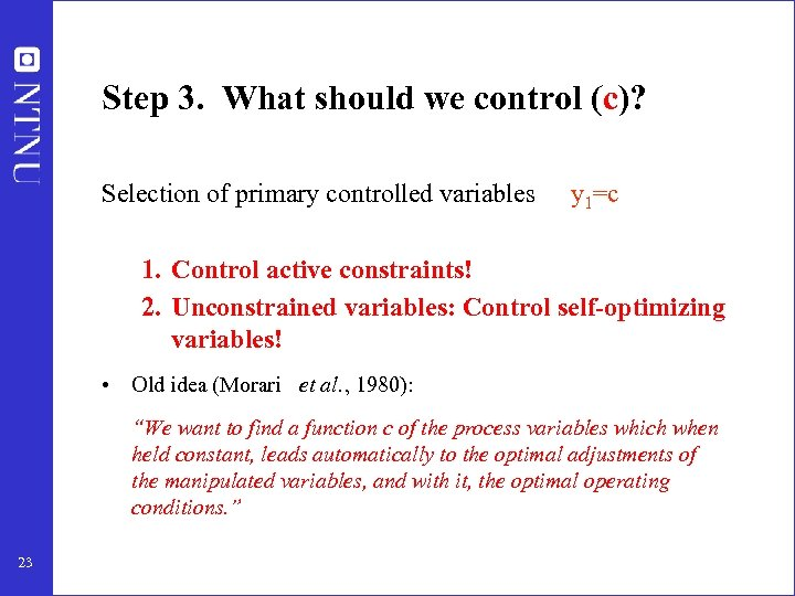 Step 3. What should we control (c)? Selection of primary controlled variables y 1=c
