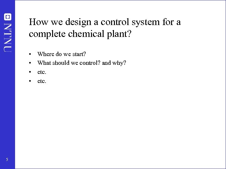 How we design a control system for a complete chemical plant? • • 5