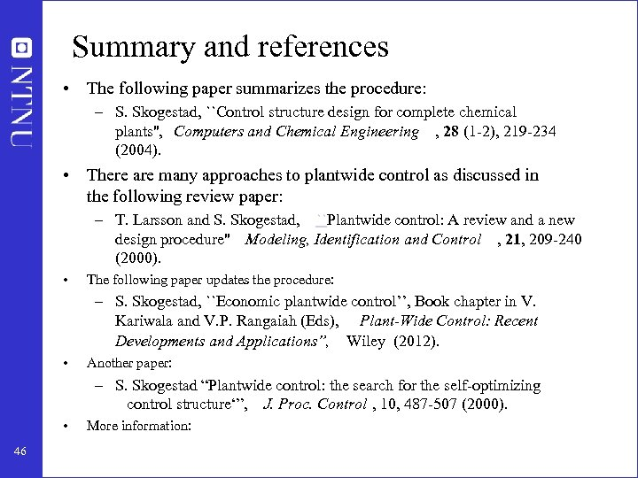 Summary and references • The following paper summarizes the procedure: – S. Skogestad, ``Control