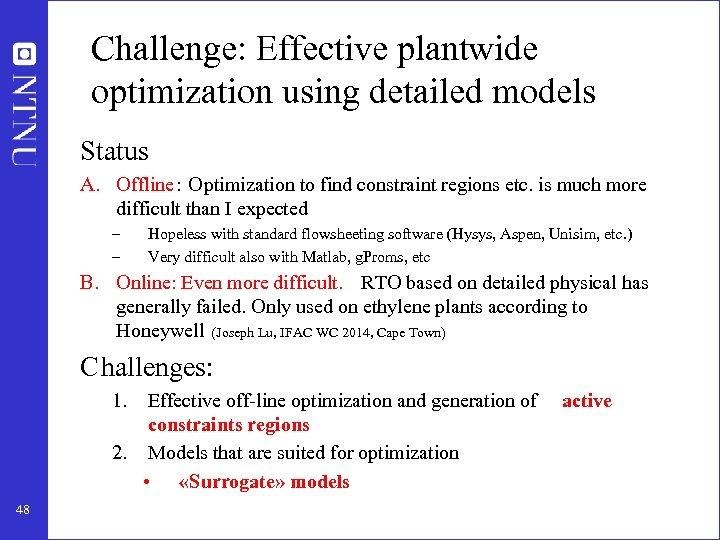 Challenge: Effective plantwide optimization using detailed models Status A. Offline : Optimization to find