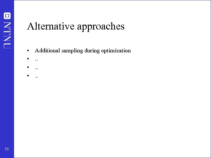 Alternative approaches • • 55 Additional sampling during optimization. . .