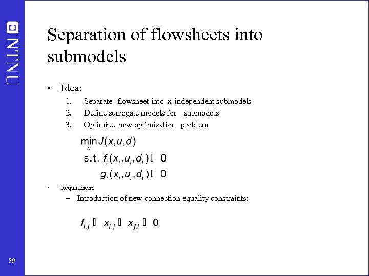 Separation of flowsheets into submodels • Idea: 1. 2. 3. • Separate flowsheet into