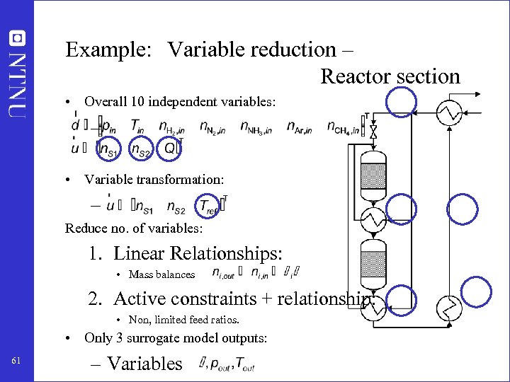 Example: Variable reduction – Reactor section • Overall 10 independent variables: – • Variable
