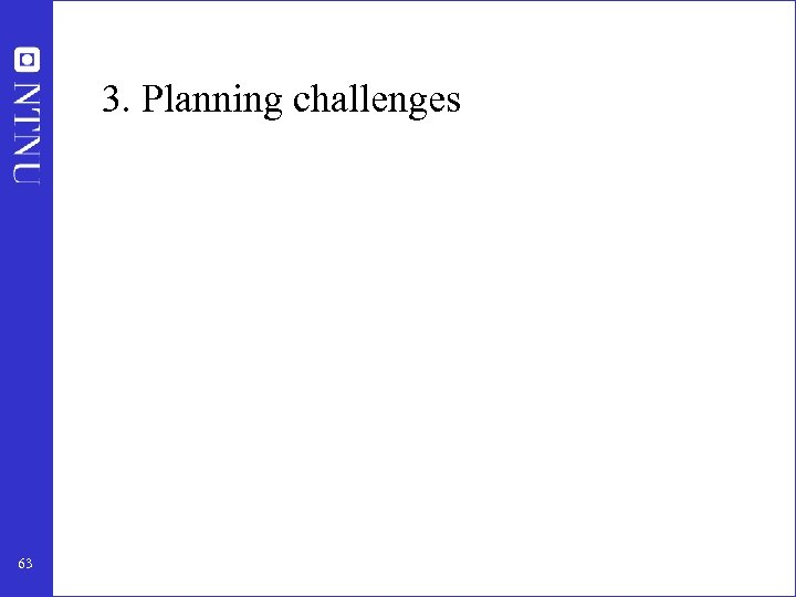 3. Planning challenges 63