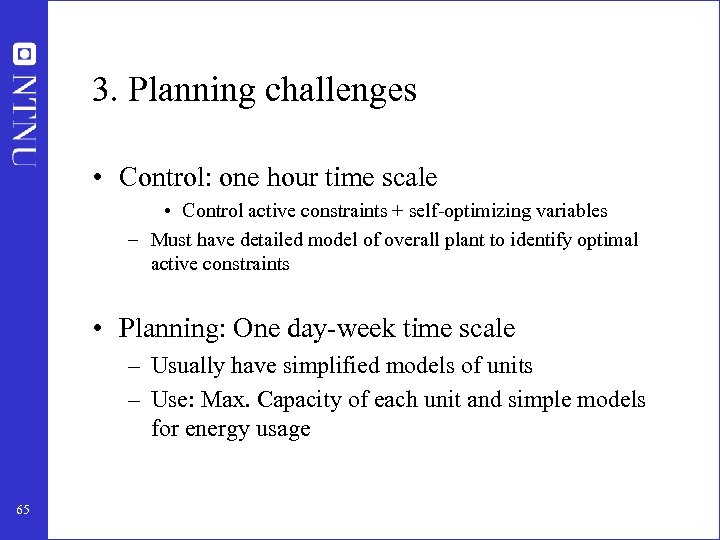 3. Planning challenges • Control: one hour time scale • Control active constraints +
