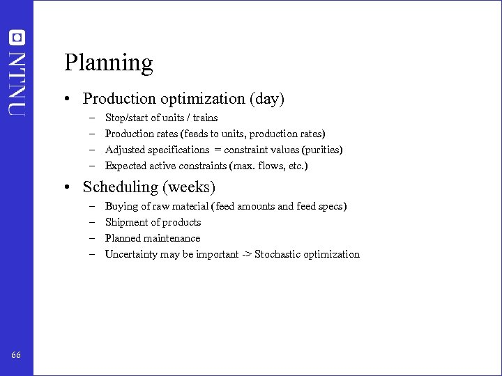 Planning • Production optimization (day) – – Stop/start of units / trains Production rates