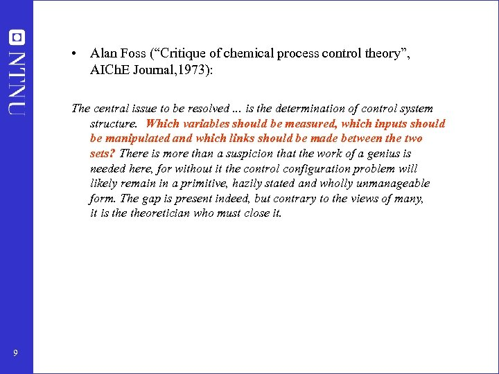 """• Alan Foss (""""Critique of chemical process control theory"""", AICh. E Journal, 1973):"""
