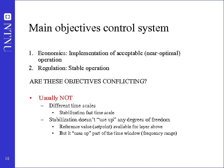 Main objectives control system 1. Economics: Implementation of acceptable (near-optimal) operation 2. Regulation: Stable