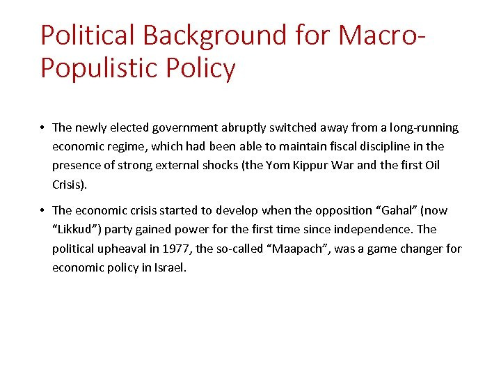 Political Background for Macro. Populistic Policy • The newly elected government abruptly switched away