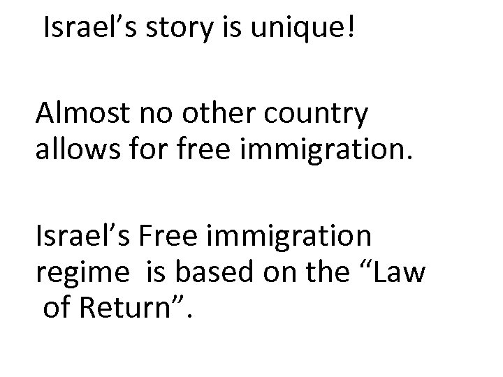 Israel's story is unique! Almost no other country allows for free immigration. Israel's Free