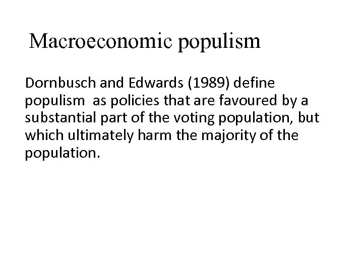 Macroeconomic populism Dornbusch and Edwards (1989) define populism as policies that are favoured by