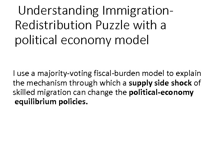 Understanding Immigration. Redistribution Puzzle with a political economy model I use a majority-voting fiscal-burden