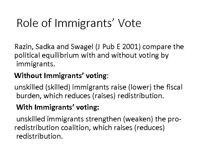 Role of Immigrants' Vote Razin, Sadka and Swagel (J Pub E 2001) compare the