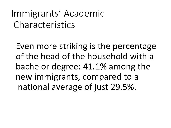 Immigrants' Academic Characteristics Even more striking is the percentage of the head of the