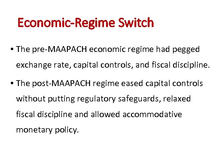 Economic-Regime Switch • The pre-MAAPACH economic regime had pegged exchange rate, capital controls, and