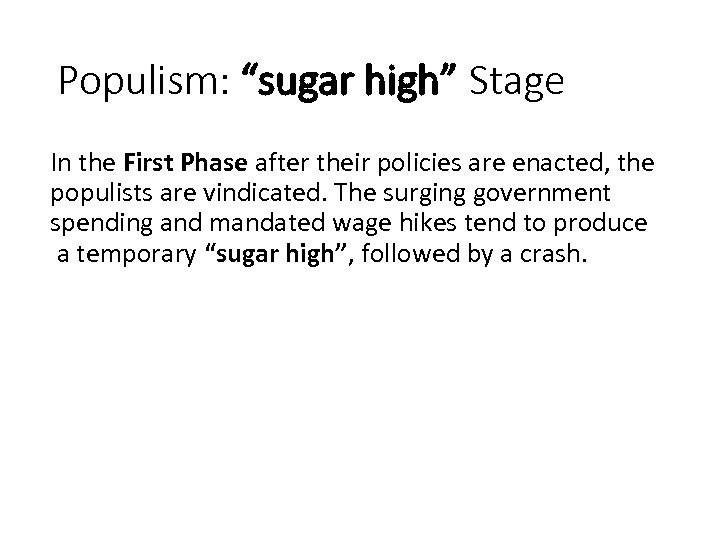 """Populism: """"sugar high"""" Stage In the First Phase after their policies are enacted, the"""