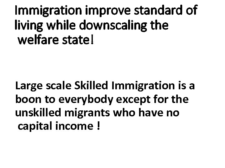 Immigration improve standard of living while downscaling the welfare state! Large scale Skilled Immigration