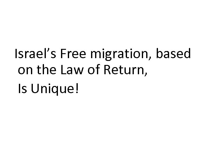 Israel's Free migration, based on the Law of Return, Is Unique!