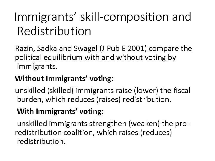 Immigrants' skill-composition and Redistribution Razin, Sadka and Swagel (J Pub E 2001) compare the