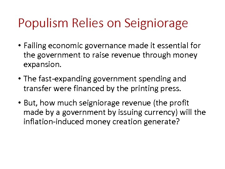 Populism Relies on Seigniorage • Failing economic governance made it essential for the government