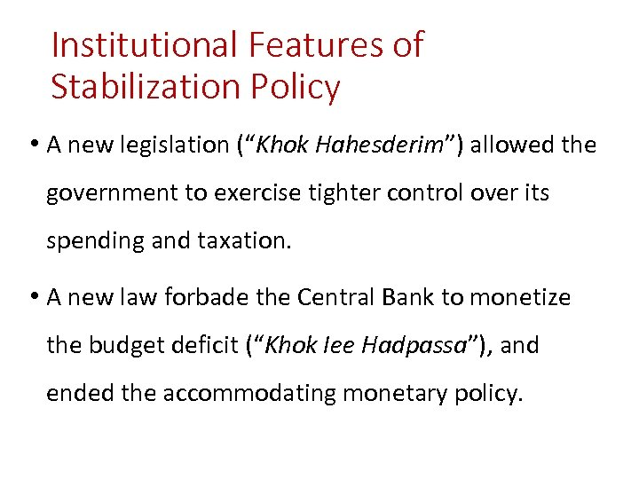 """Institutional Features of Stabilization Policy • A new legislation (""""Khok Hahesderim"""") allowed the government"""
